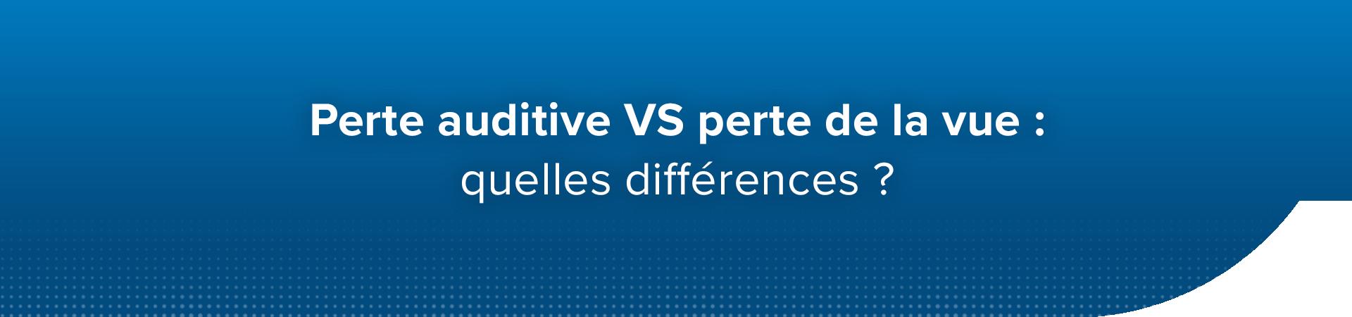 Perte auditive vs. perte de la vue : quelles différences ?