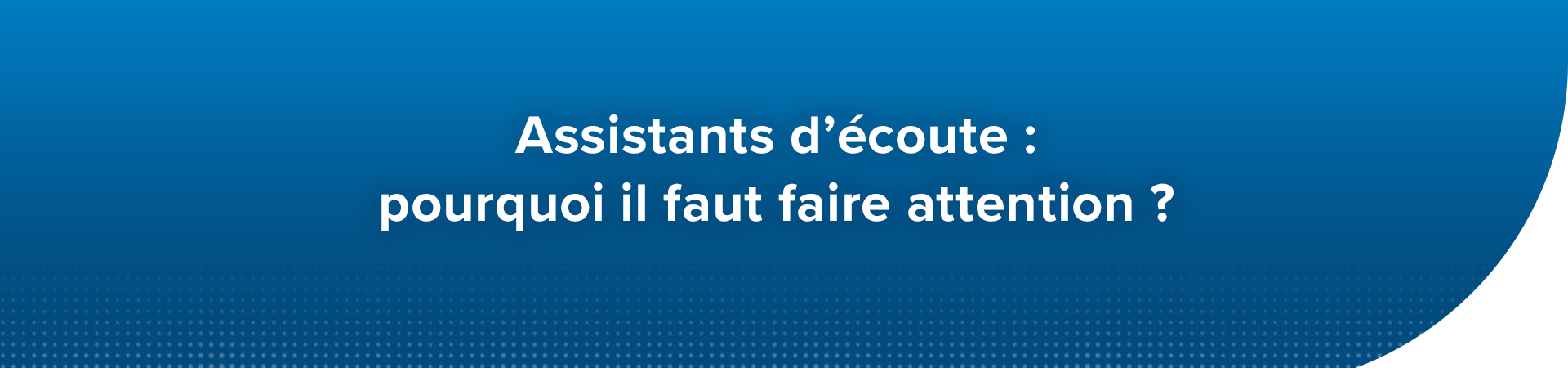 Faire attention aux assistants d'écoute
