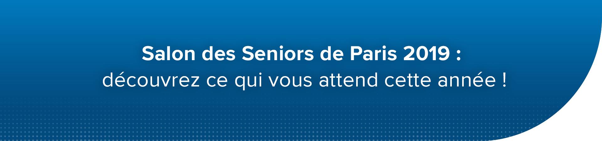 le programme du salon seniors 2019 paris