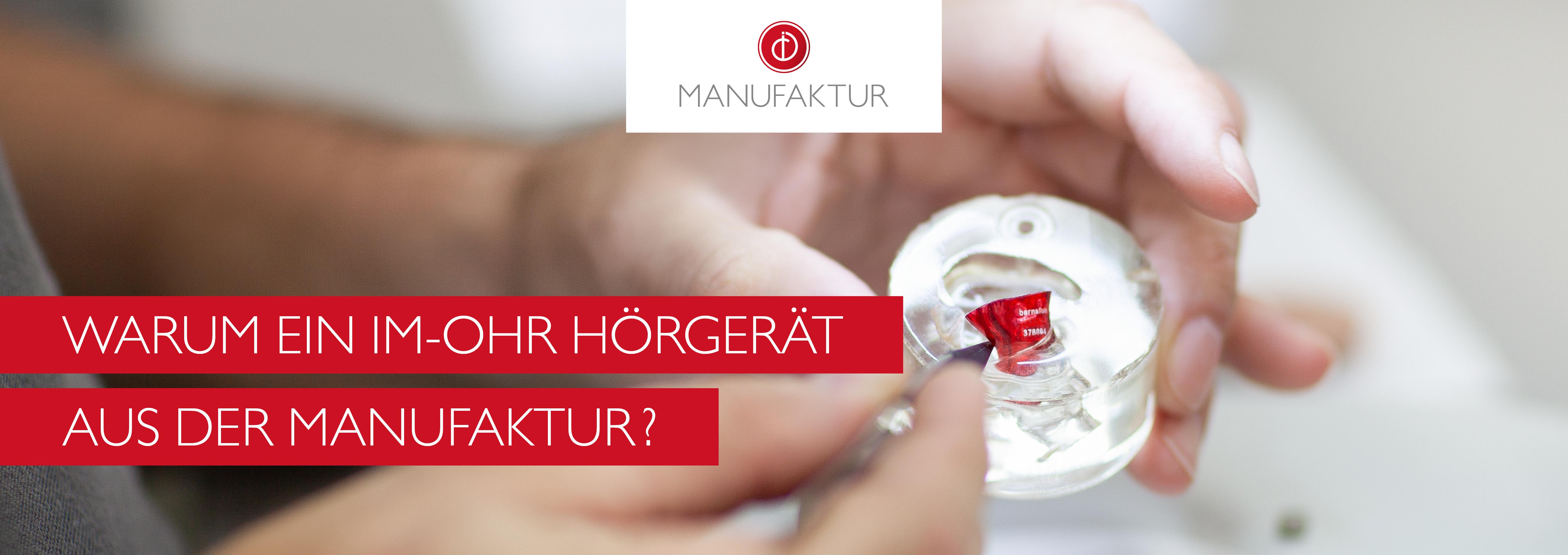 Bernafon Manufaktur - Warum ein Im-Ohr Hörgerät aus der Manufaktur?